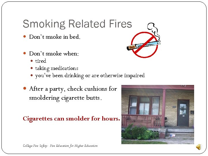Smoking Related Fires Don't smoke in bed. Don't smoke when: tired taking medications you've