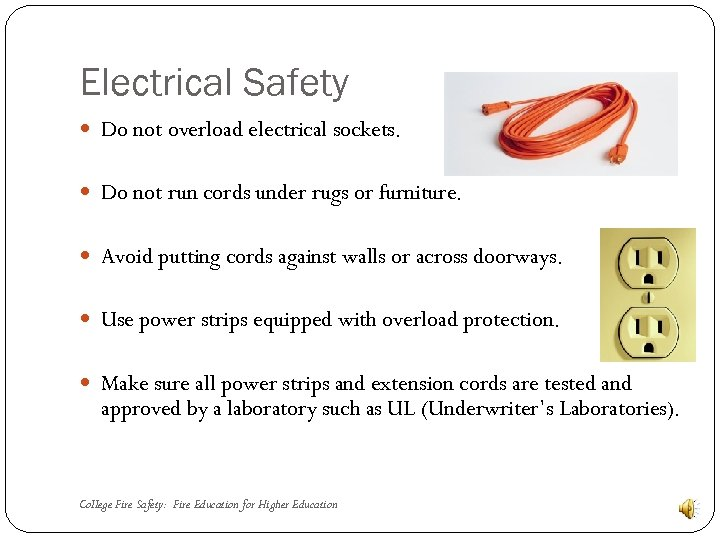 Electrical Safety Do not overload electrical sockets. Do not run cords under rugs or