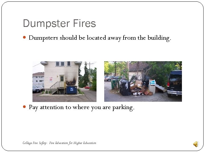 Dumpster Fires Dumpsters should be located away from the building. Pay attention to where