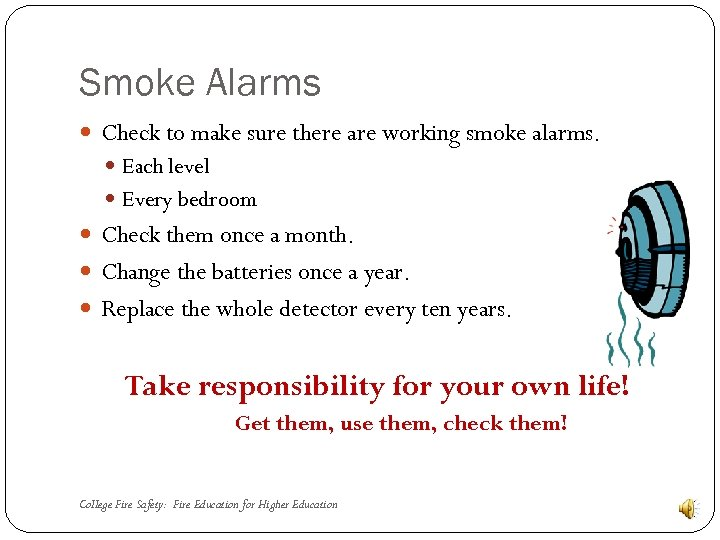 Smoke Alarms Check to make sure there are working smoke alarms. Each level Every