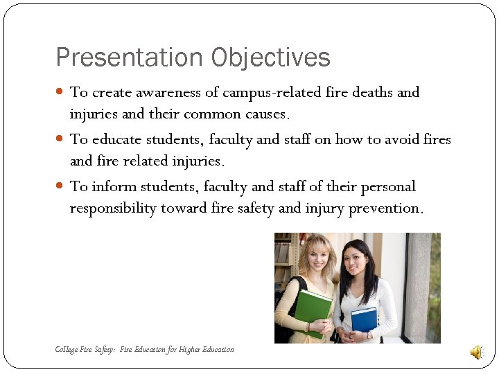 Presentation Objectives To create awareness of campus-related fire deaths and injuries and their common
