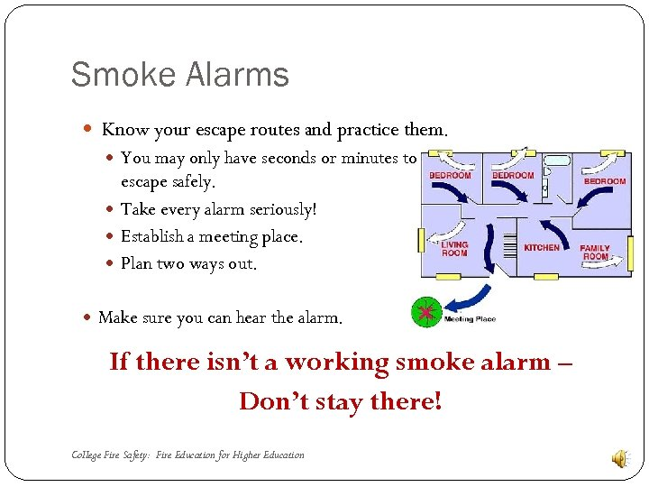 Smoke Alarms Know your escape routes and practice them. You may only have seconds