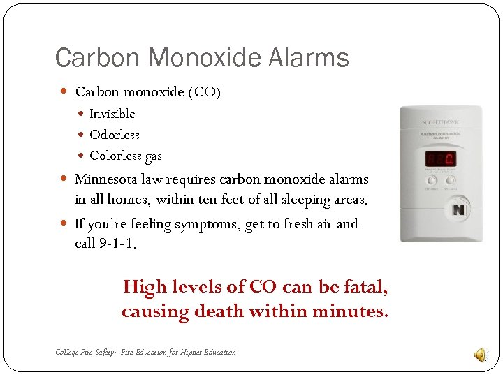 Carbon Monoxide Alarms Carbon monoxide (CO) Invisible Odorless Colorless gas Minnesota law requires carbon