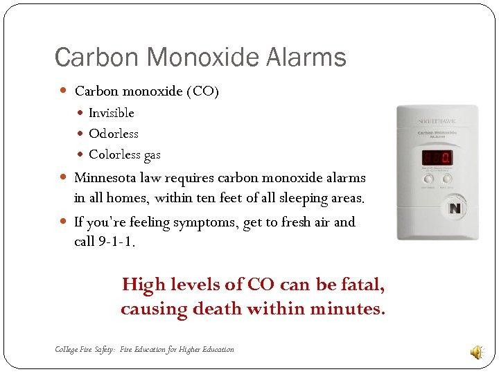Carbon Monoxide Alarms Carbon monoxide (CO) Invisible Odorless Colorless gas Minnesota law requires carbon