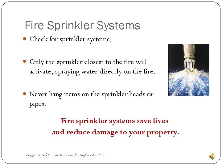 Fire Sprinkler Systems Check for sprinkler systems. Only the sprinkler closest to the fire