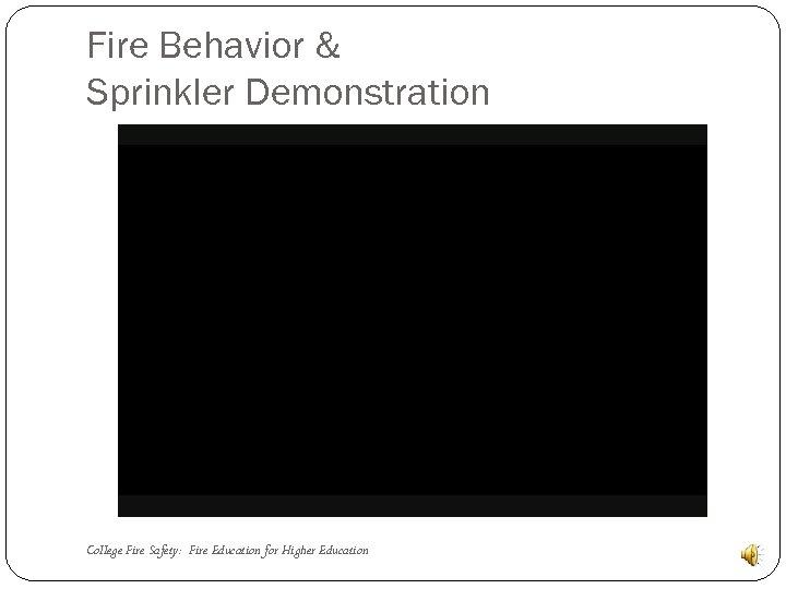 Fire Behavior & Sprinkler Demonstration College Fire Safety: Fire Education for Higher Education