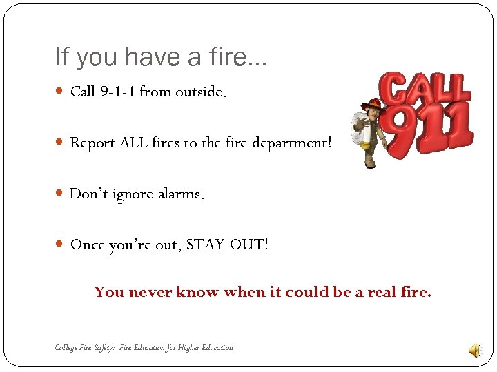 If you have a fire… Call 9 -1 -1 from outside. Report ALL fires