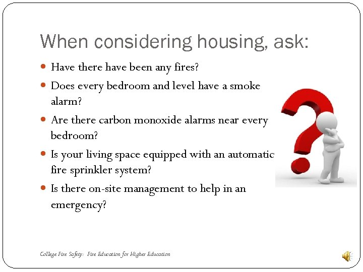 When considering housing, ask: Have there have been any fires? Does every bedroom and