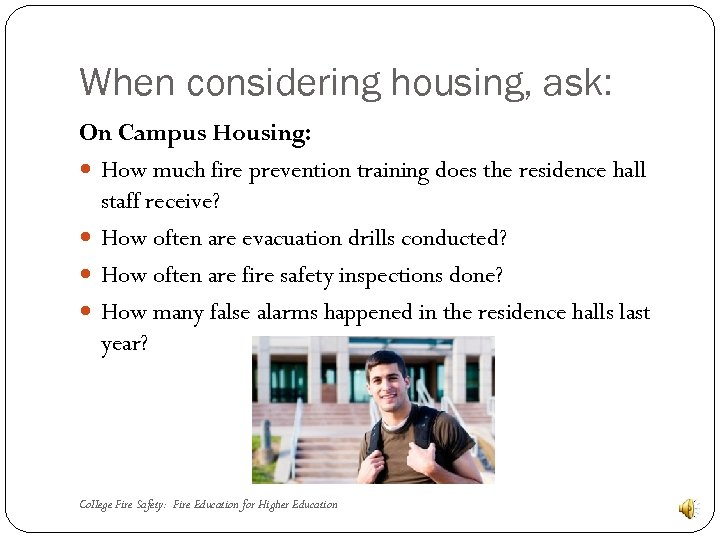 When considering housing, ask: On Campus Housing: How much fire prevention training does the