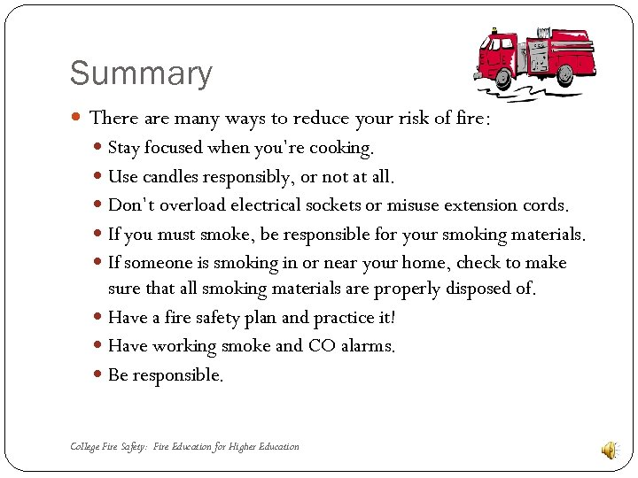 Summary There are many ways to reduce your risk of fire: Stay focused when