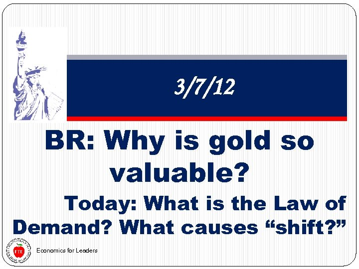 3/7/12 BR: Why is gold so valuable? Today: What is the Law of Demand?