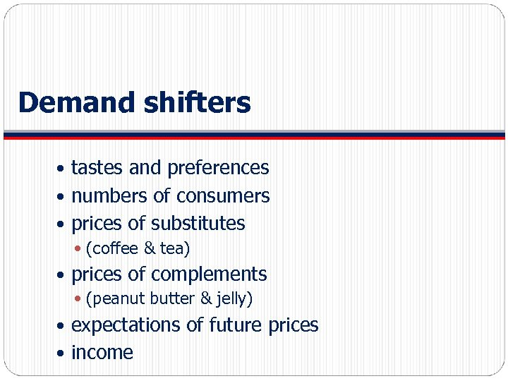 Demand shifters tastes and preferences numbers of consumers prices of substitutes (coffee & tea)