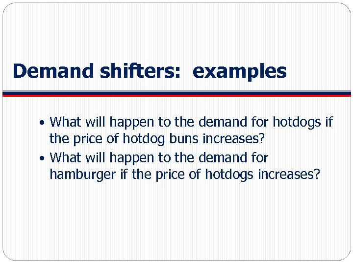 Demand shifters: examples What will happen to the demand for hotdogs if the price