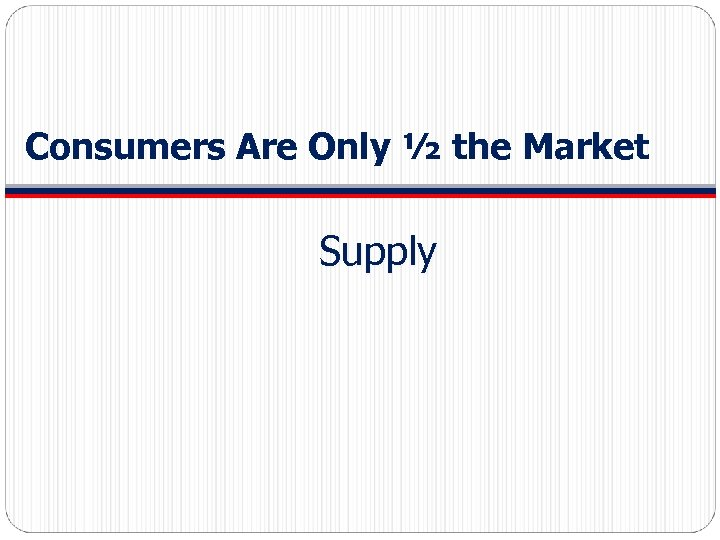 Consumers Are Only ½ the Market Supply