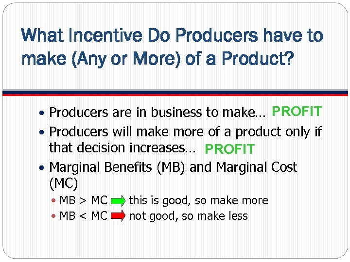 What Incentive Do Producers have to make (Any or More) of a Product? Producers