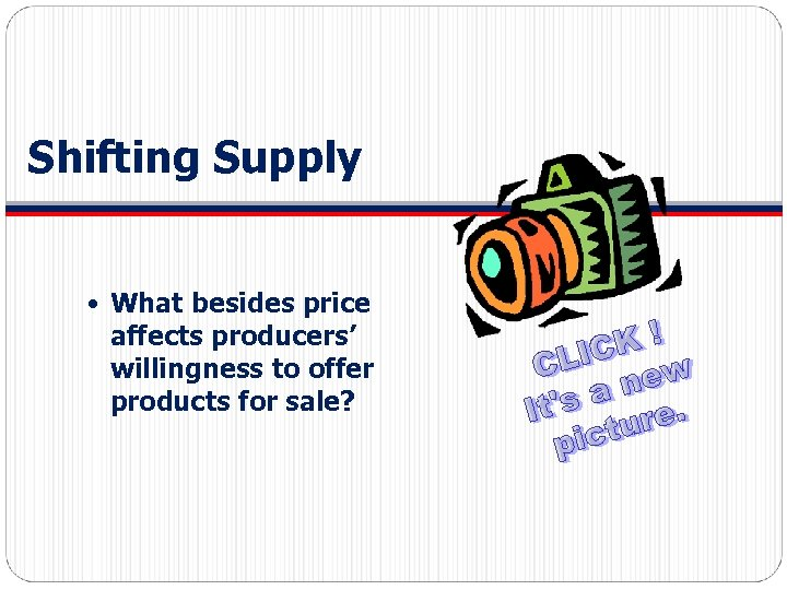 Shifting Supply What besides price affects producers' willingness to offer products for sale?