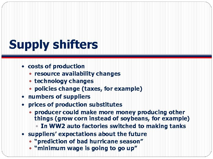 Supply shifters costs of production resource availability changes technology changes policies change (taxes, for