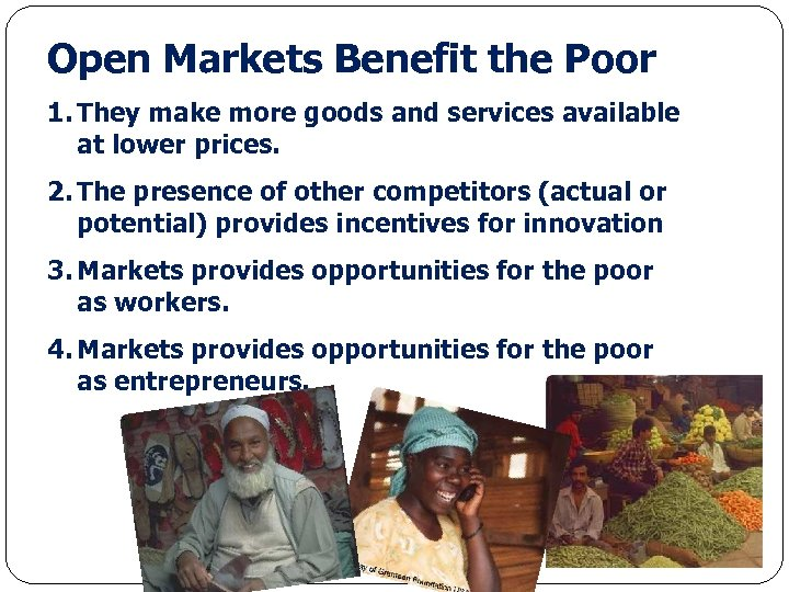 Open Markets Benefit the Poor 1. They make more goods and services available at