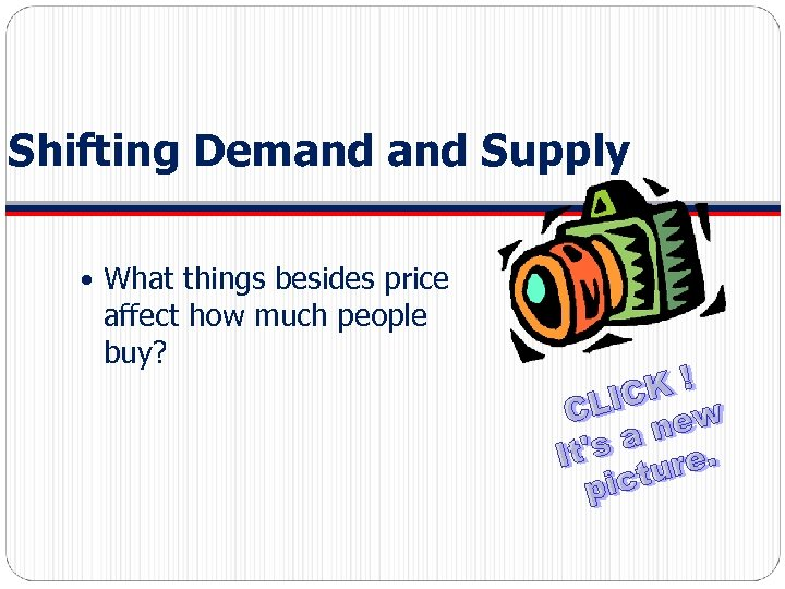 Shifting Demand Supply What things besides price affect how much people buy?