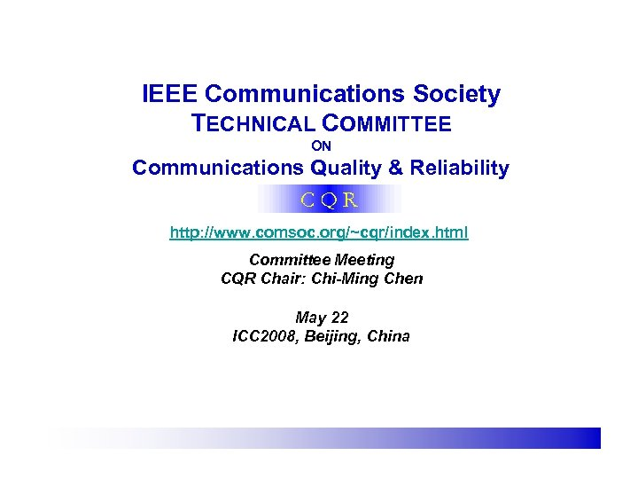 IEEE Communications Society TECHNICAL COMMITTEE ON Communications Quality & Reliability http: //www. comsoc. org/~cqr/index.