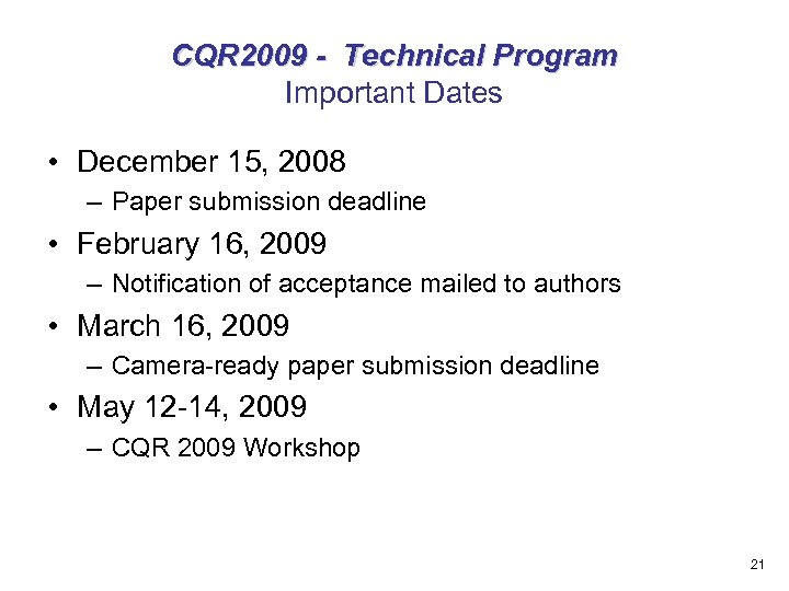 CQR 2009 - Technical Program Important Dates • December 15, 2008 – Paper submission