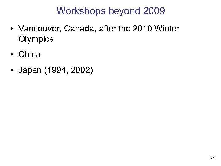 Workshops beyond 2009 • Vancouver, Canada, after the 2010 Winter Olympics • China •