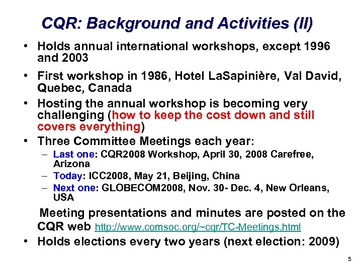 CQR: Background and Activities (II) • Holds annual international workshops, except 1996 and 2003