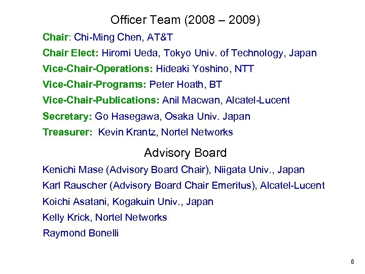 Officer Team (2008 – 2009) Chair: Chi-Ming Chen, AT&T Officer Team Chair Elect: Hiromi