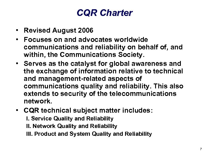 CQR Charter • Revised August 2006 • Focuses on and advocates worldwide communications and