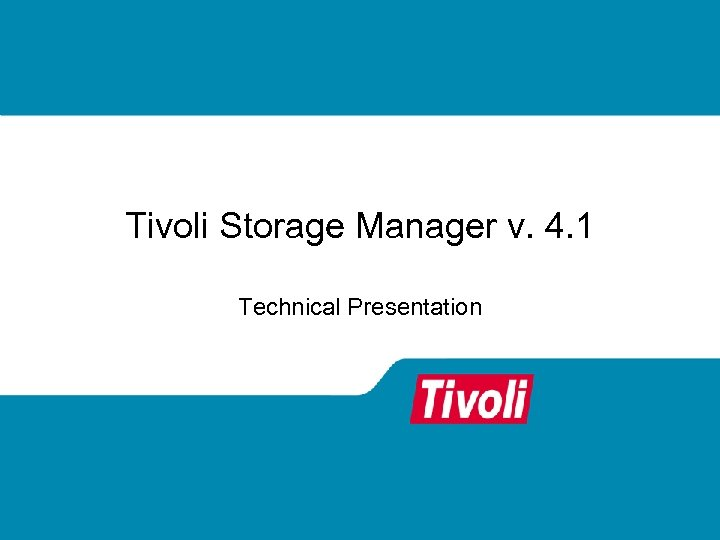 Tivoli Storage Manager v. 4. 1 Technical Presentation