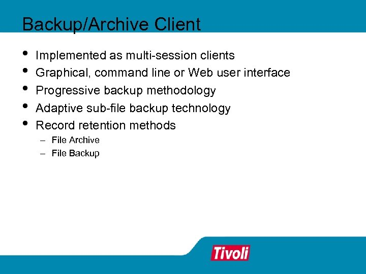 Backup/Archive Client • • • Implemented as multi-session clients Graphical, command line or Web