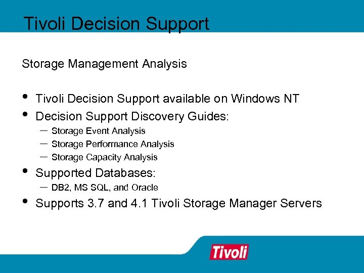 Tivoli Decision Support Storage Management Analysis • • Tivoli Decision Support available on Windows