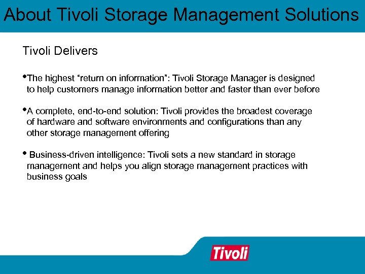 "About Tivoli Storage Management Solutions Tivoli Delivers • The highest ""return on information"": Tivoli"