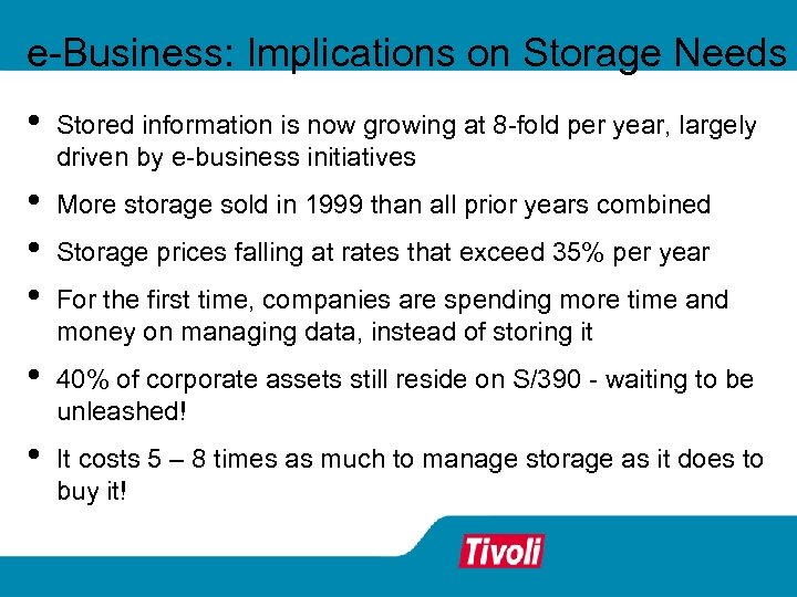 e-Business: Implications on Storage Needs • Stored information is now growing at 8 -fold