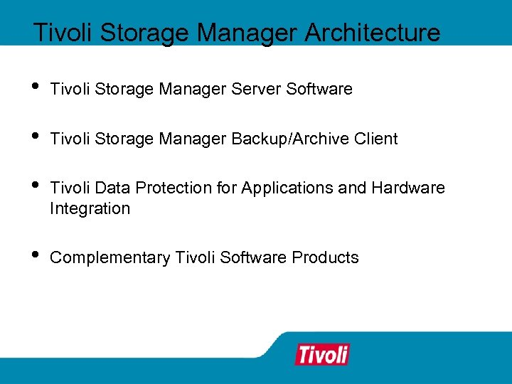 Tivoli Storage Manager Architecture • Tivoli Storage Manager Server Software • Tivoli Storage Manager