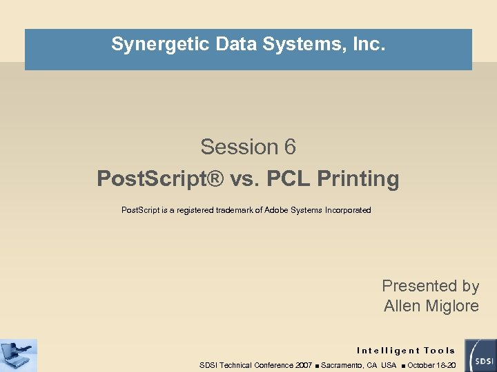 Synergetic Data Systems, Inc. Session 6 Post. Script® vs. PCL Printing Post. Script is