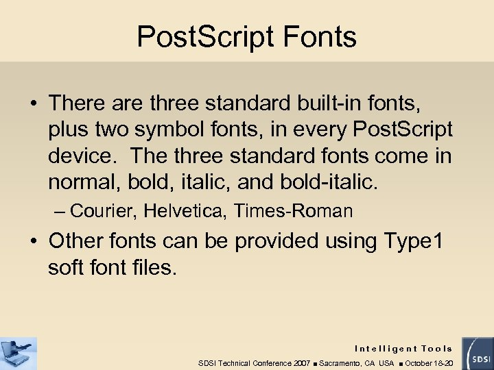 Post. Script Fonts • There are three standard built-in fonts, plus two symbol fonts,