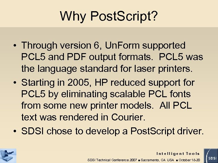 Why Post. Script? • Through version 6, Un. Form supported PCL 5 and PDF