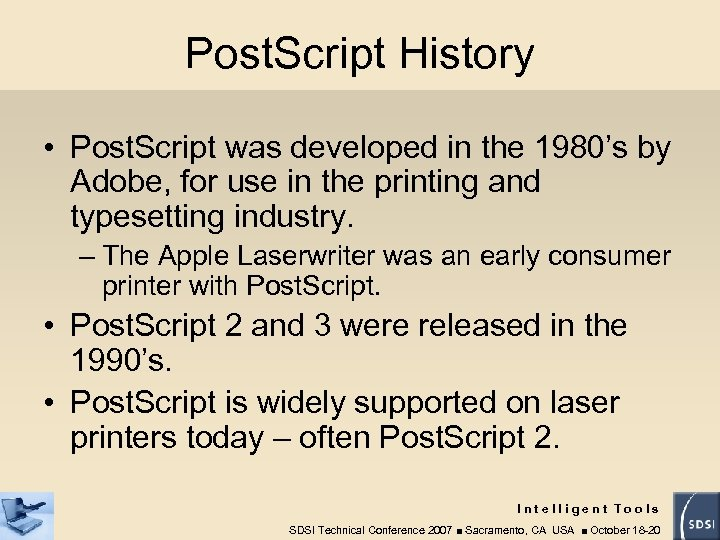 Post. Script History • Post. Script was developed in the 1980's by Adobe, for
