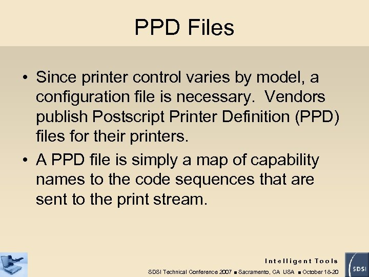 PPD Files • Since printer control varies by model, a configuration file is necessary.