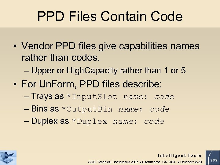 PPD Files Contain Code • Vendor PPD files give capabilities names rather than codes.