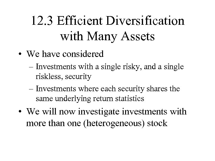 12. 3 Efficient Diversification with Many Assets • We have considered – Investments with