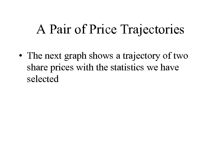 A Pair of Price Trajectories • The next graph shows a trajectory of two