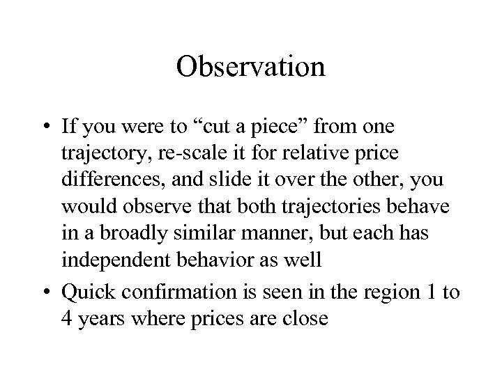 "Observation • If you were to ""cut a piece"" from one trajectory, re-scale it"