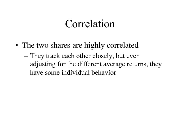Correlation • The two shares are highly correlated – They track each other closely,
