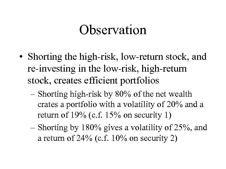 Observation • Shorting the high-risk, low-return stock, and re-investing in the low-risk, high-return stock,