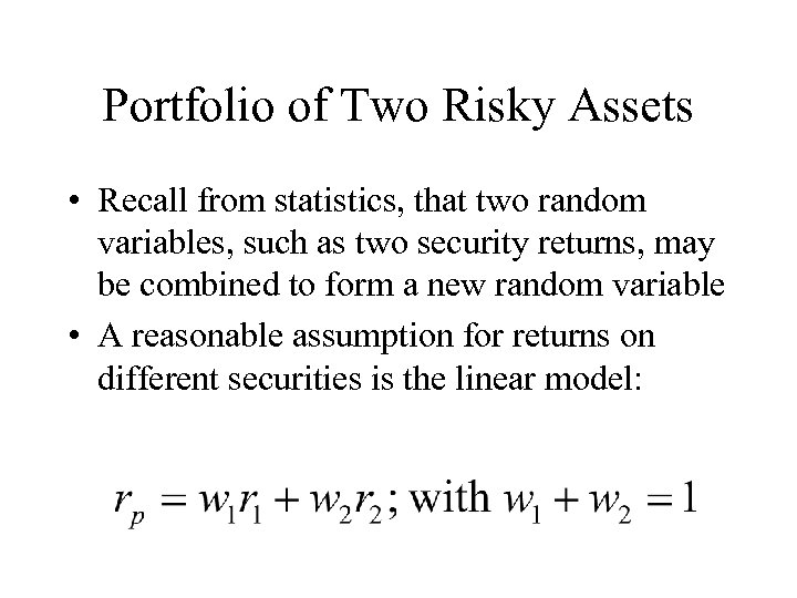 Portfolio of Two Risky Assets • Recall from statistics, that two random variables, such