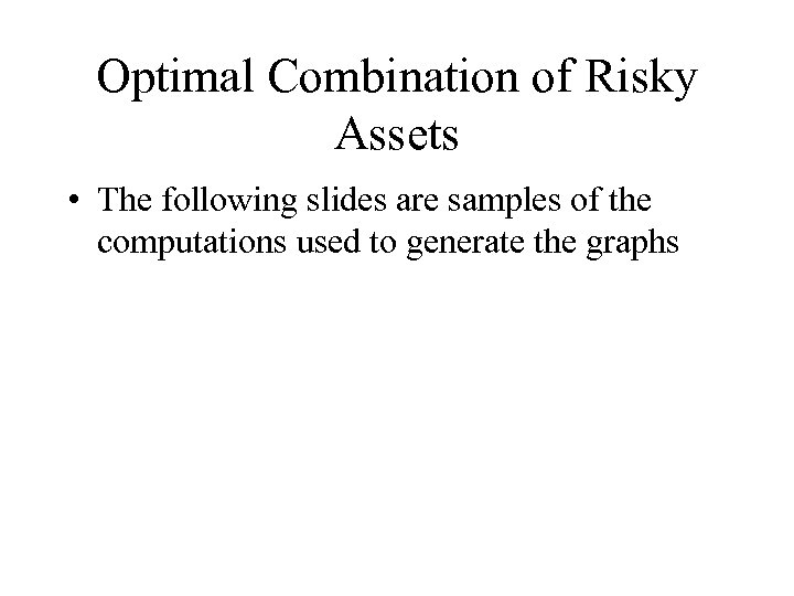 Optimal Combination of Risky Assets • The following slides are samples of the computations