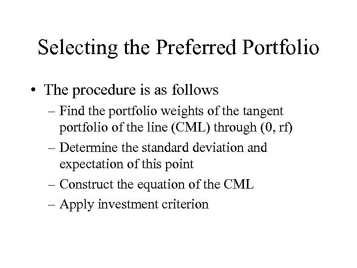 Selecting the Preferred Portfolio • The procedure is as follows – Find the portfolio