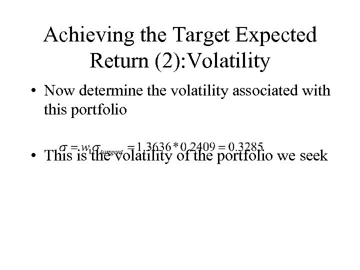Achieving the Target Expected Return (2): Volatility • Now determine the volatility associated with